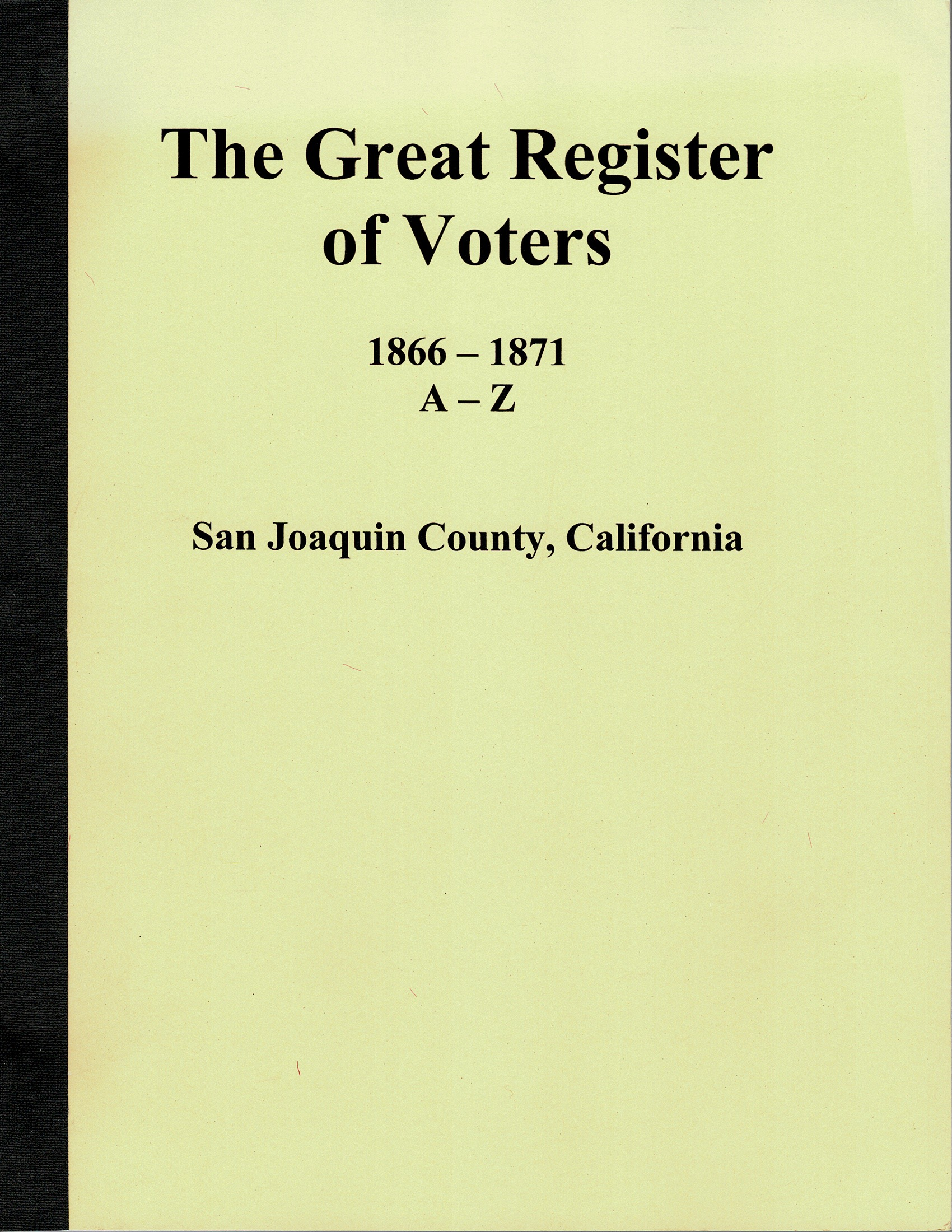 The Great Register of Voters, 1866 – 1871, A – Z, San Joaquin County, California