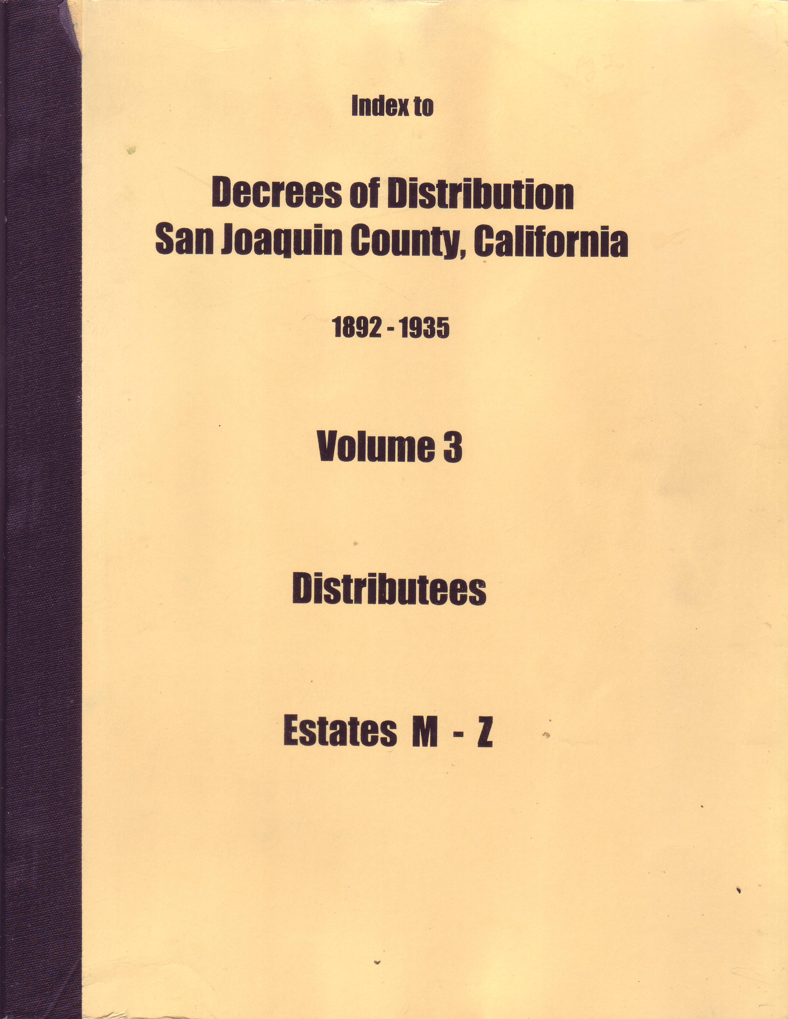 Index to Decrees of Distribution, San Joaquin County, Cailfornia, 1892–1935, Volume 3, Distributees,